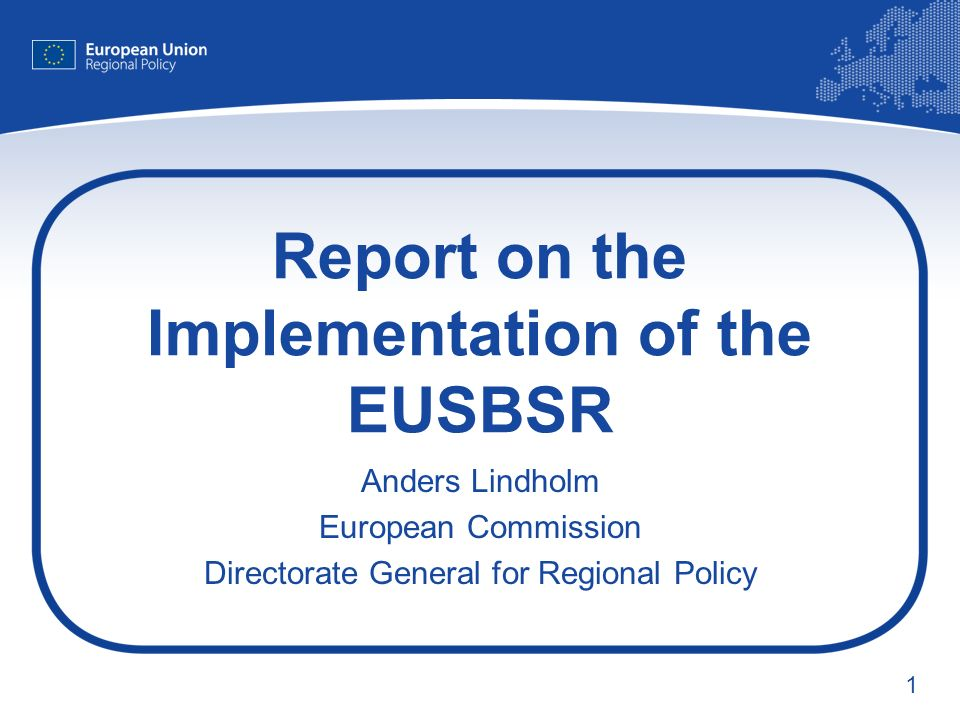 1 Report on the Implementation of the EUSBSR Anders Lindholm European Commission Directorate General for Regional Policy