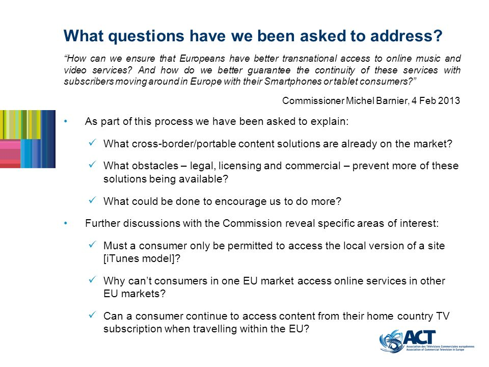 What questions have we been asked to address? How can we ensure that Europeans have better transnational access to online music and video services? An