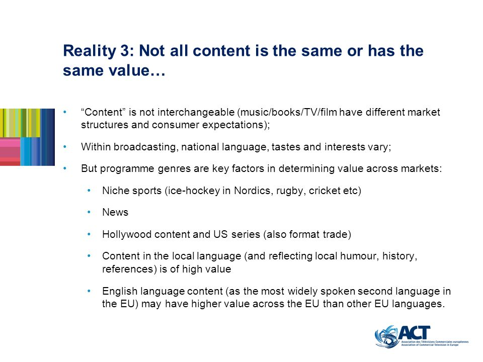 Reality 3: Not all content is the same or has the same value… Content is not interchangeable (music/books/TV/film have different market structures and