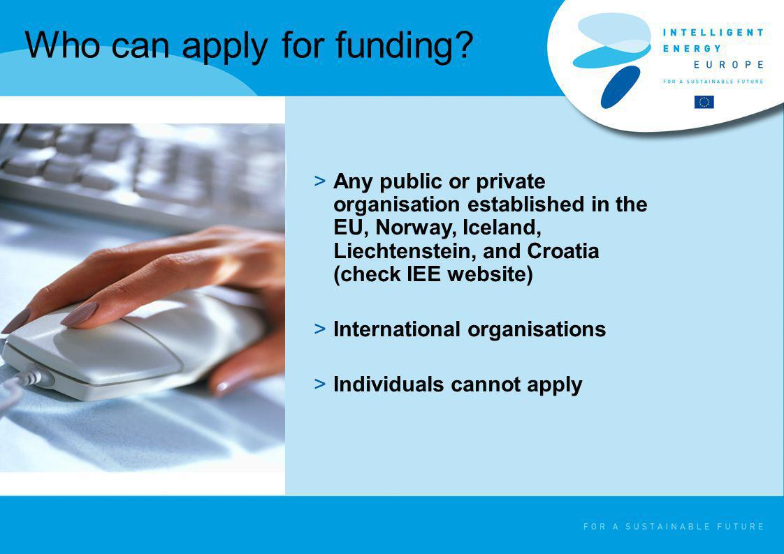 Who can apply for funding? >Any public or private organisation established in the EU, Norway, Iceland, Liechtenstein, and Croatia (check IEE website)