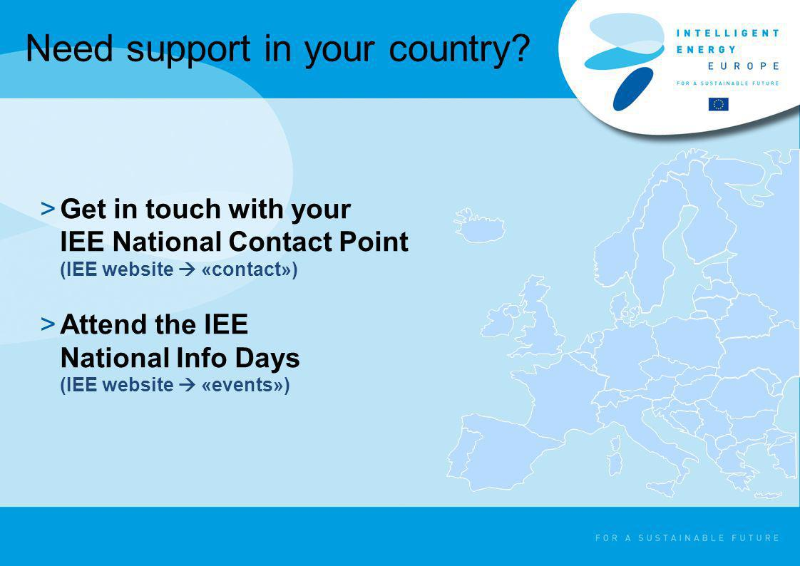 Need support in your country? >Get in touch with your IEE National Contact Point (IEE website «contact») >Attend the IEE National Info Days (IEE websi