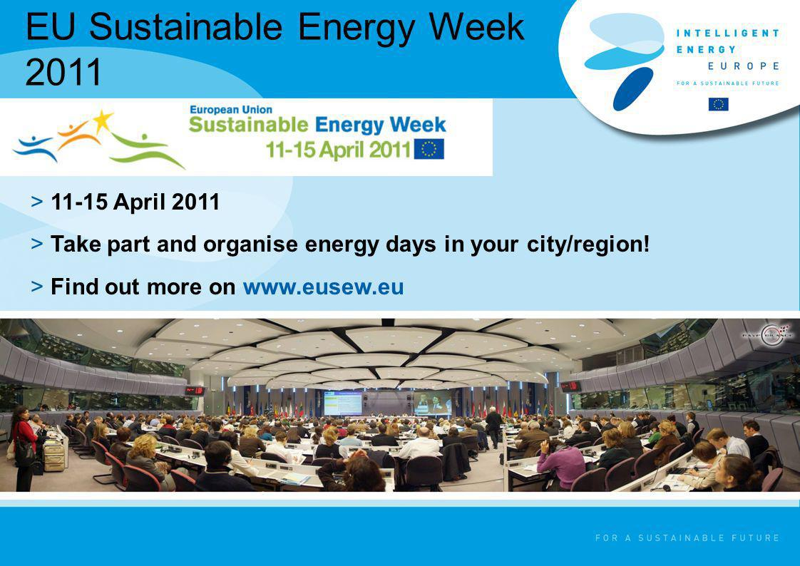 EU Sustainable Energy Week 2011 >11-15 April 2011 >Take part and organise energy days in your city/region! >Find out more on www.eusew.eu