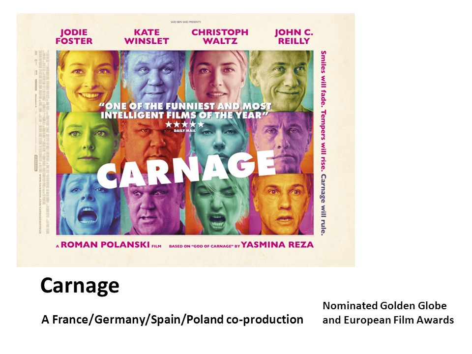 Carnage A France/Germany/Spain/Poland co-production Nominated Golden Globe and European Film Awards