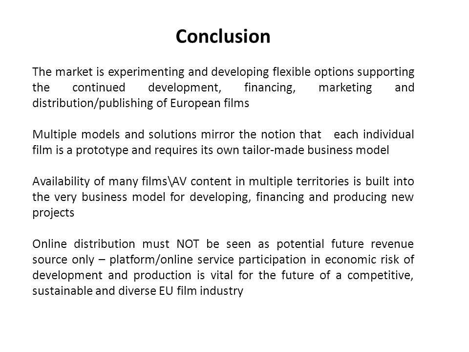 Conclusion The market is experimenting and developing flexible options supporting the continued development, financing, marketing and distribution/pub