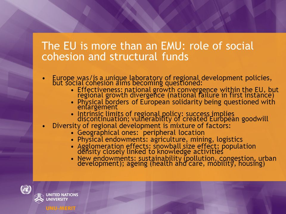 The EU is more than an EMU: role of social cohesion and structural funds Europe was/is a unique laboratory of regional development policies, but socia