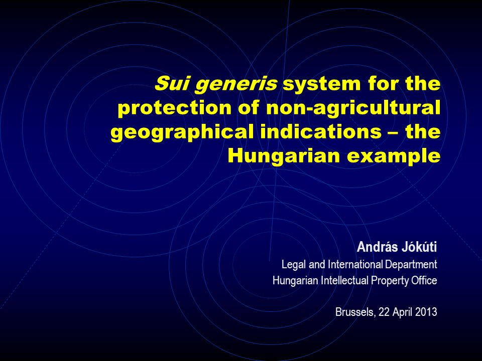 Sui generis system for the protection of non-agricultural geographical indications – the Hungarian example András Jókúti Legal and International Depar
