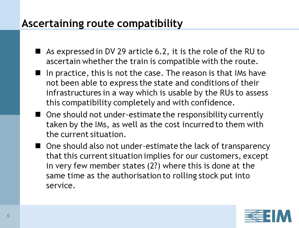Ascertaining route compatibility As expressed in DV 29 article 6.2, it is the role of the RU to ascertain whether the train is compatible with the route.