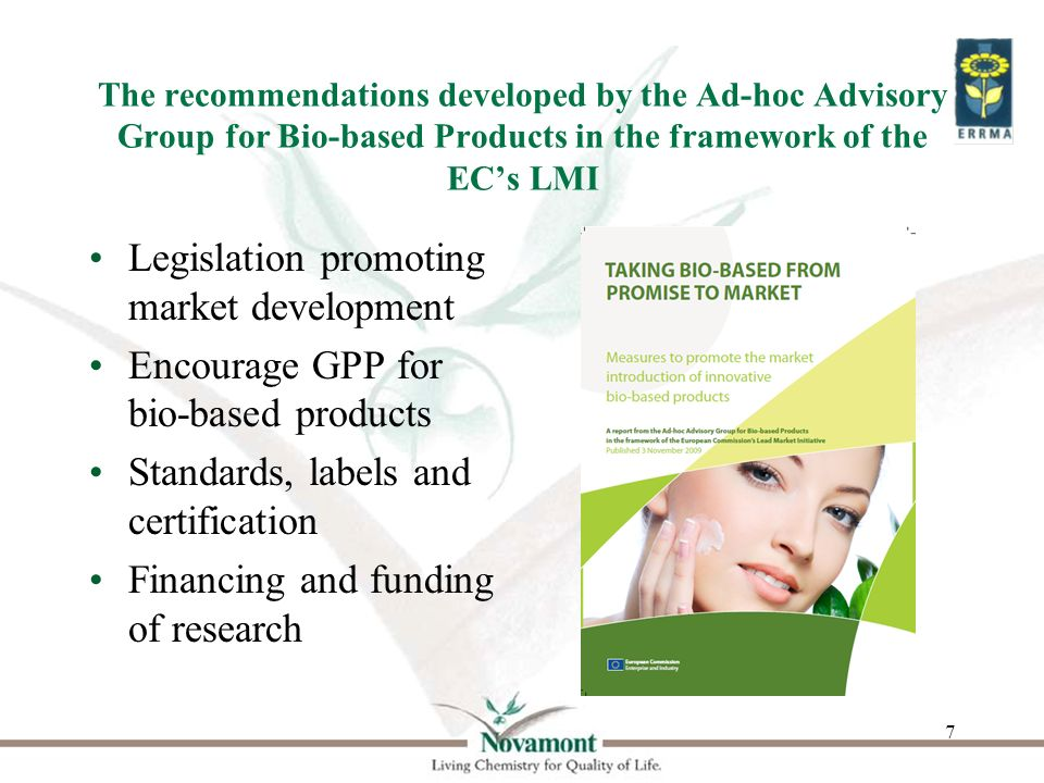 18 Standardisation Important instruments in this area are standardisation, certification and labelling of bio-based products, which have already started for some bio-based product groups and are to be widened to other promising bio-based product groups.