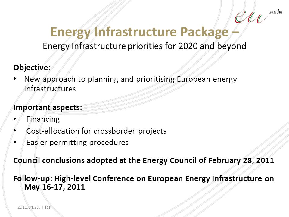 2011.04.29. Pécs Energy Infrastructure Package – Energy Infrastructure priorities for 2020 and beyond Objective: New approach to planning and prioriti