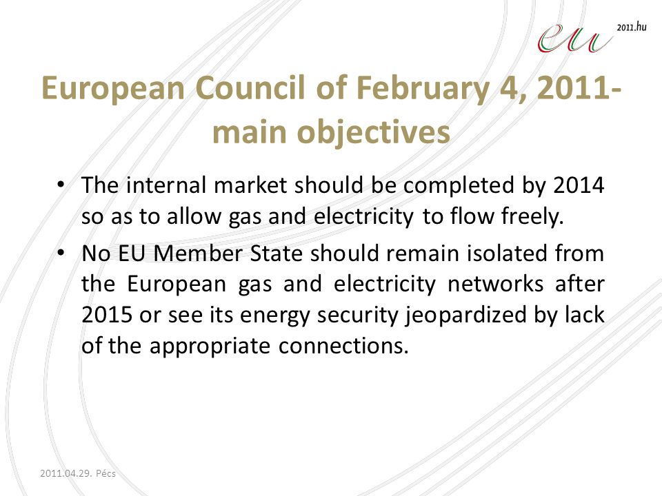 European Council of February 4, 2011- main objectives The internal market should be completed by 2014 so as to allow gas and electricity to flow freely.