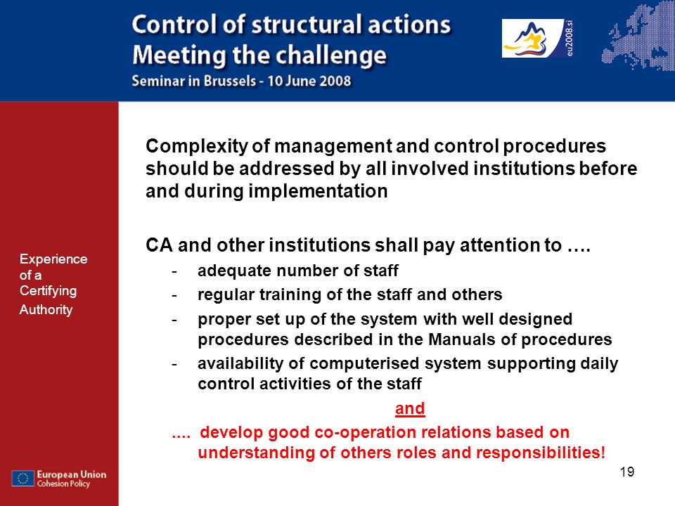 19 Complexity of management and control procedures should be addressed by all involved institutions before and during implementation CA and other institutions shall pay attention to ….