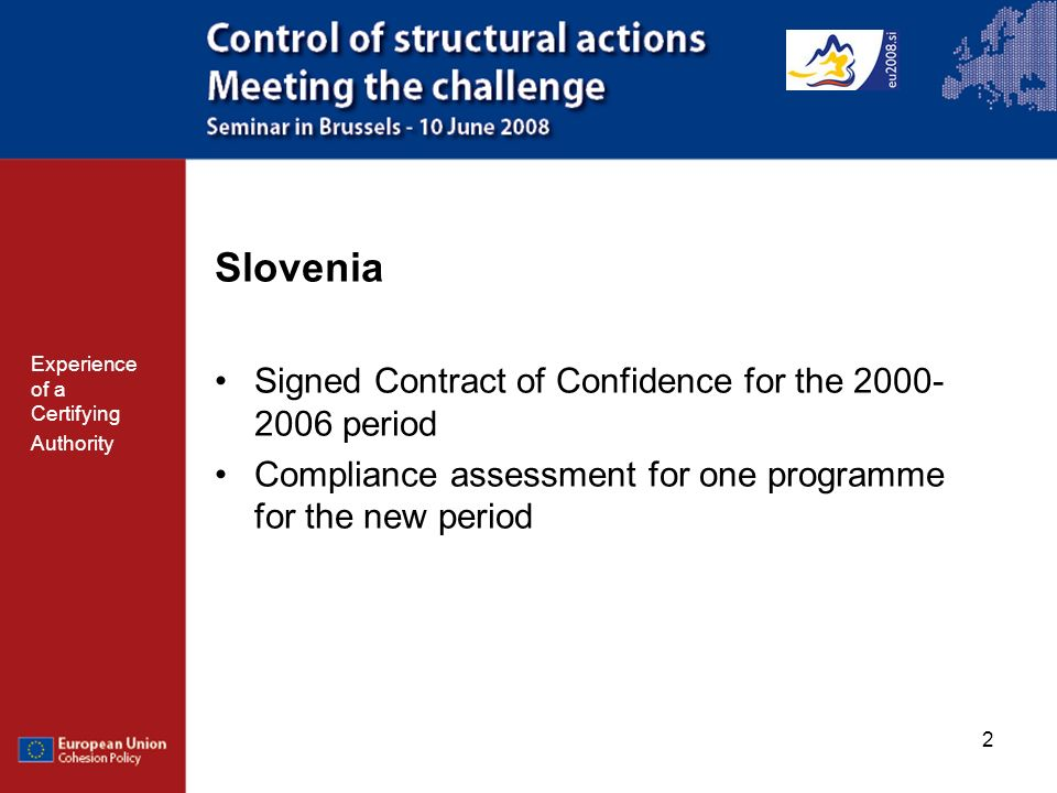 2 Slovenia Signed Contract of Confidence for the period Compliance assessment for one programme for the new period Experience of a Certifying Authority