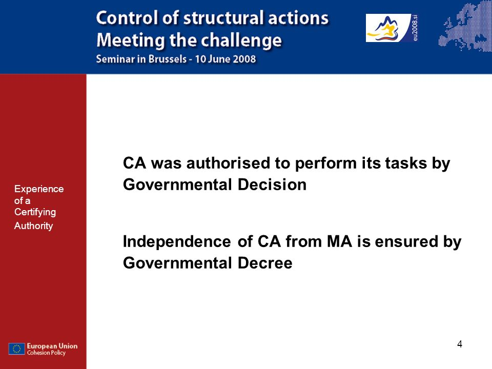 4 CA was authorised to perform its tasks by Governmental Decision Independence of CA from MA is ensured by Governmental Decree Experience of a Certifying Authority