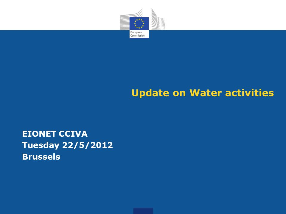 Update on Water activities EIONET CCIVA Tuesday 22/5/2012 Brussels