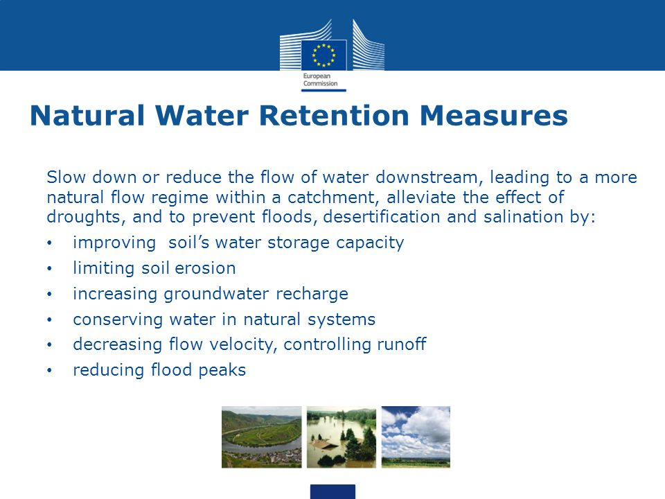 Natural Water Retention Measures Slow down or reduce the flow of water downstream, leading to a more natural flow regime within a catchment, alleviate