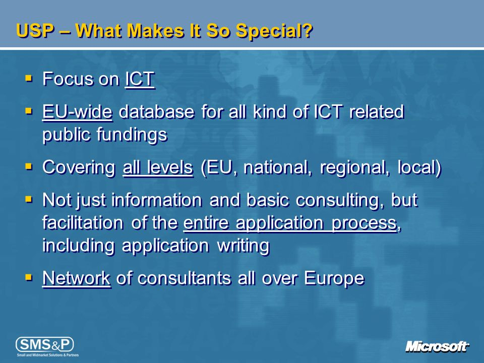 USP – What Makes It So Special? Focus on ICT EU-wide database for all kind of ICT related public fundings Covering all levels (EU, national, regional,