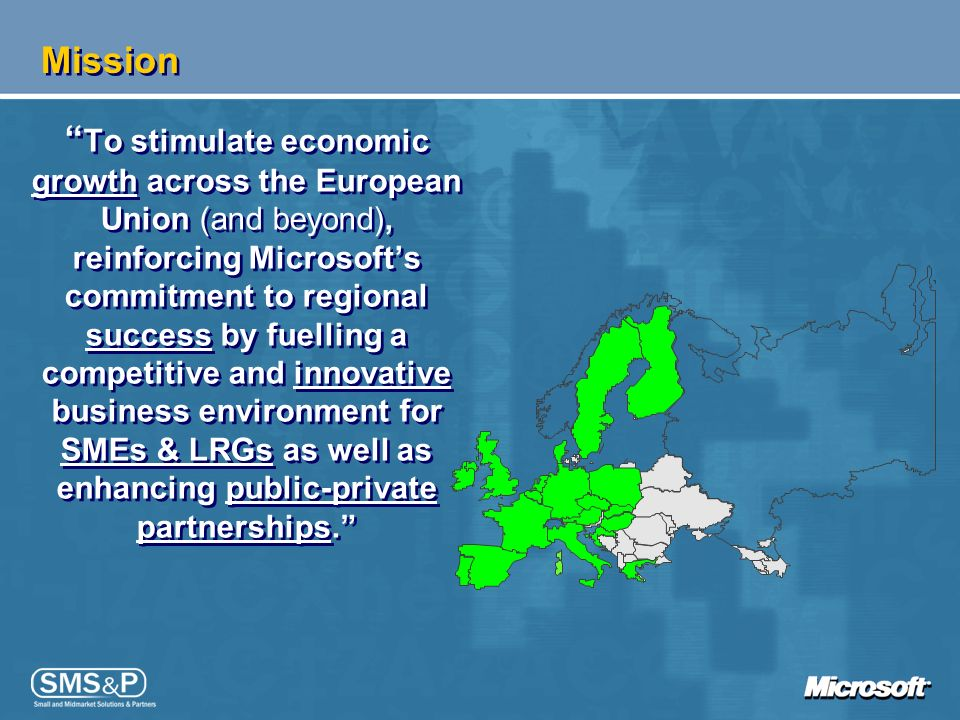 Mission To stimulate economic growth across the European Union (and beyond), reinforcing Microsofts commitment to regional success by fuelling a compe