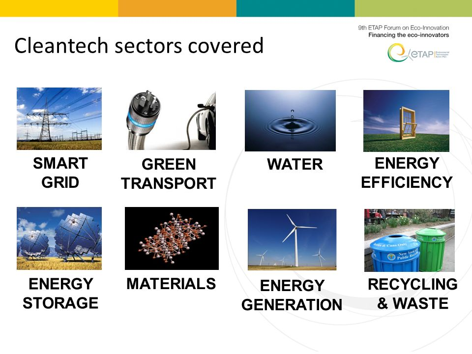 Cleantech sectors covered SMART GRID GREEN TRANSPORT WATER ENERGY STORAGE ENERGY EFFICIENCY ENERGY GENERATION MATERIALS RECYCLING & WASTE