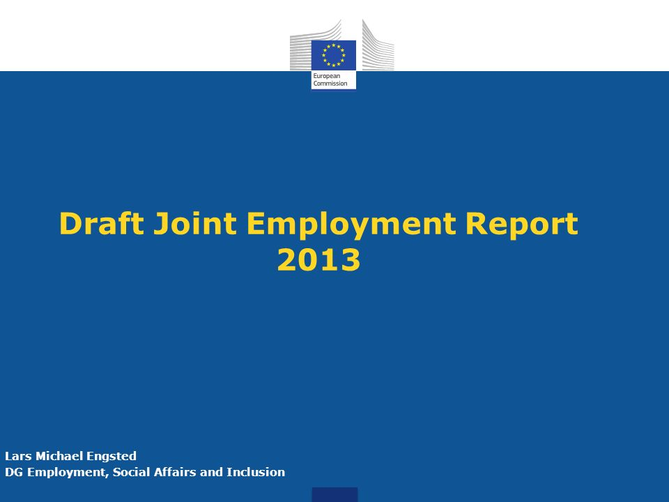 Draft Joint Employment Report 2013 Lars Michael Engsted DG Employment, Social Affairs and Inclusion