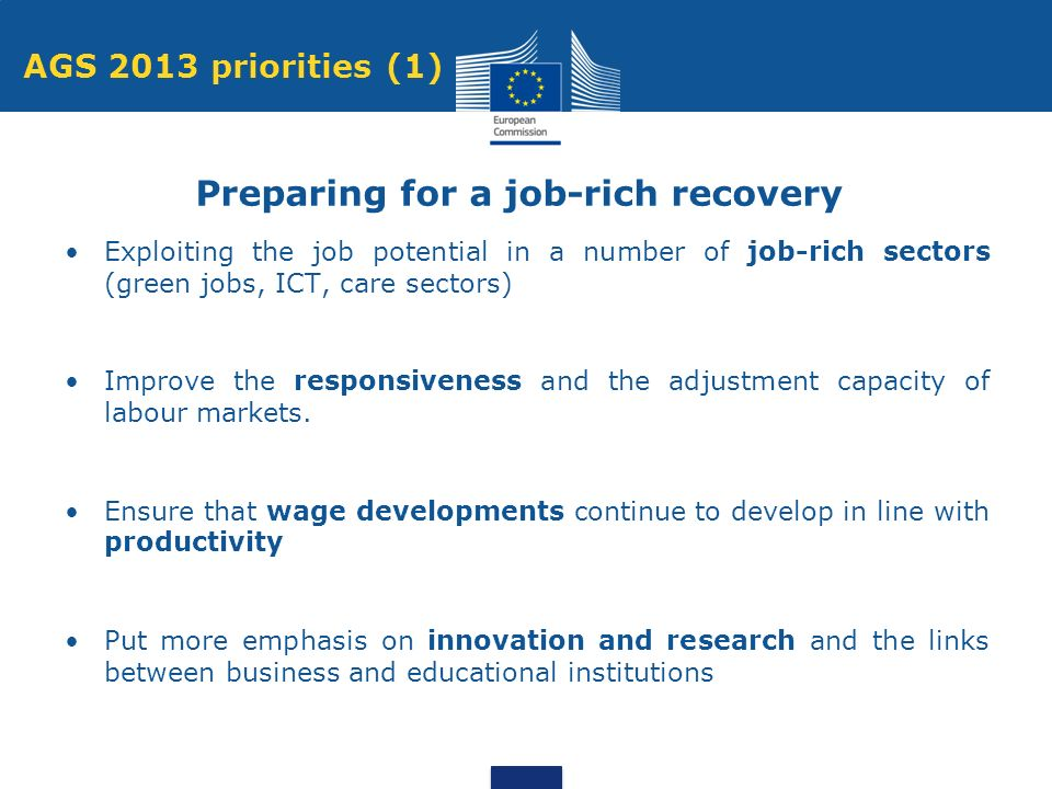 Exploiting the job potential in a number of job-rich sectors (green jobs, ICT, care sectors) Improve the responsiveness and the adjustment capacity of labour markets.