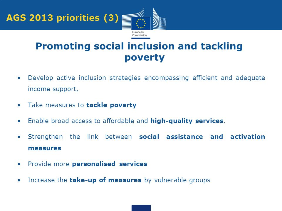 Develop active inclusion strategies encompassing efficient and adequate income support, Take measures to tackle poverty Enable broad access to affordable and high-quality services.