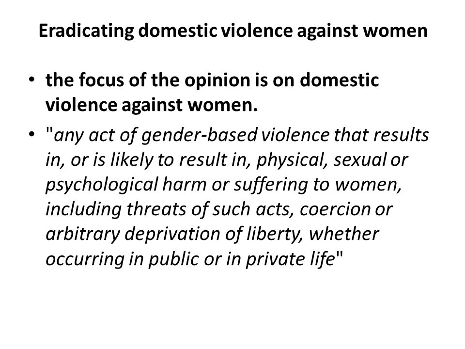Eradicating domestic violence against women Domestic violence against women is not a problem of women domestic violence against women is a question of human rights It is a governments responsibility