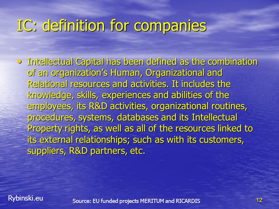 Rybinski.eu IC: definition for companies Intellectual Capital has been defined as the combination of an organizations Human, Organizational and Relati