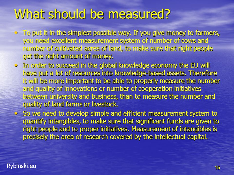 Rybinski.eu What should be measured? To put it in the simplest possible way. If you give money to farmers, you need excellent measurement system of nu
