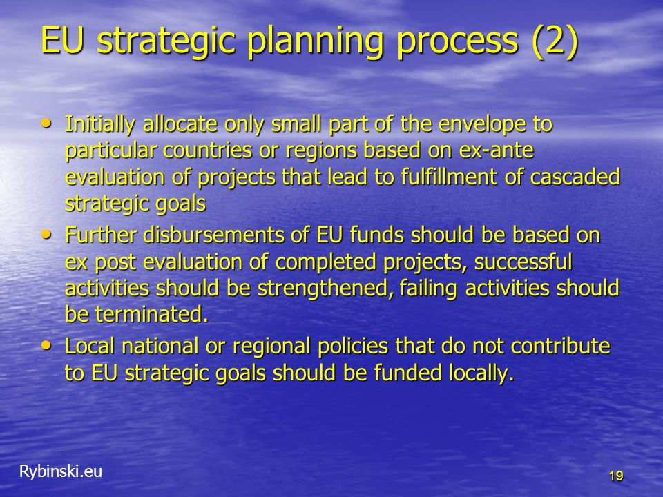 Rybinski.eu EU strategic planning process (2) Initially allocate only small part of the envelope to particular countries or regions based on ex-ante e