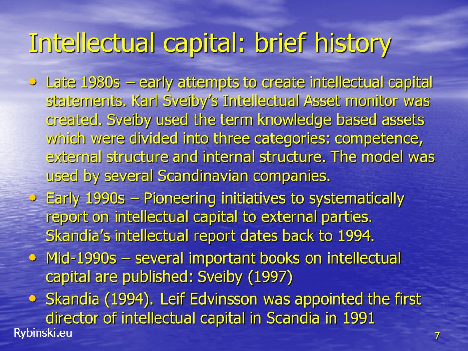 Rybinski.eu Intellectual capital: brief history Late 1980s – early attempts to create intellectual capital statements. Karl Sveibys Intellectual Asset