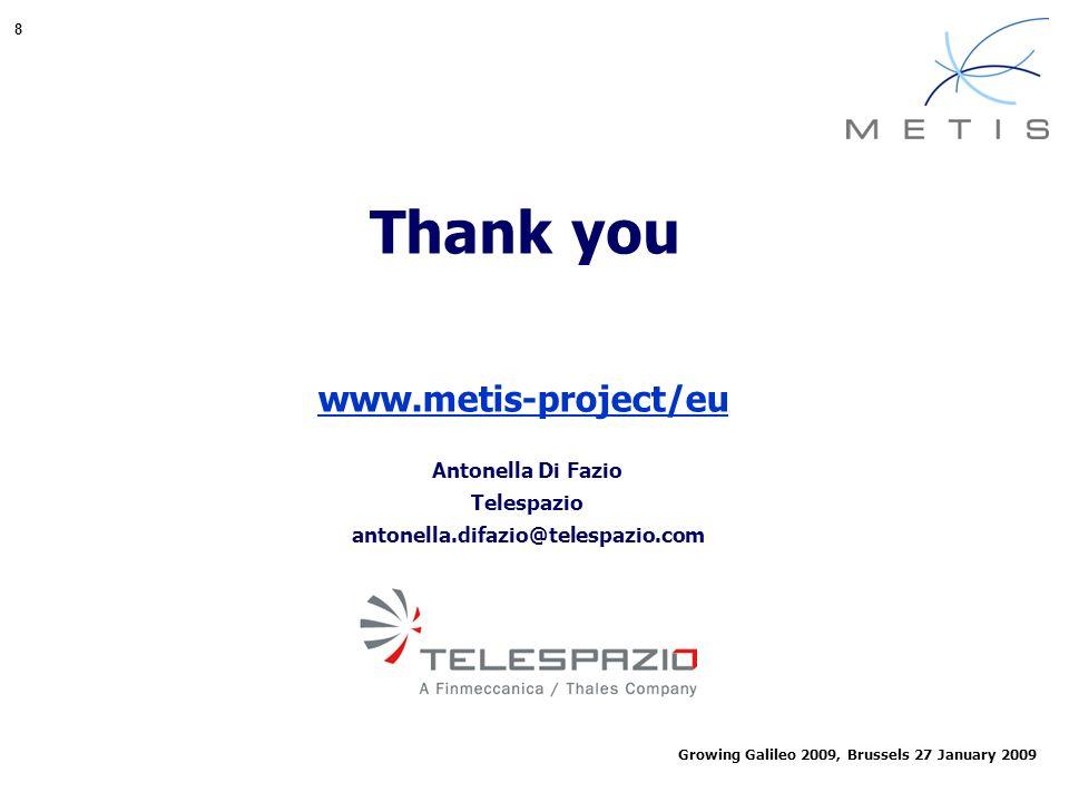 8 Growing Galileo 2009, Brussels 27 January 2009 www.metis-project/eu Thank you Antonella Di Fazio Telespazio antonella.difazio@telespazio.com