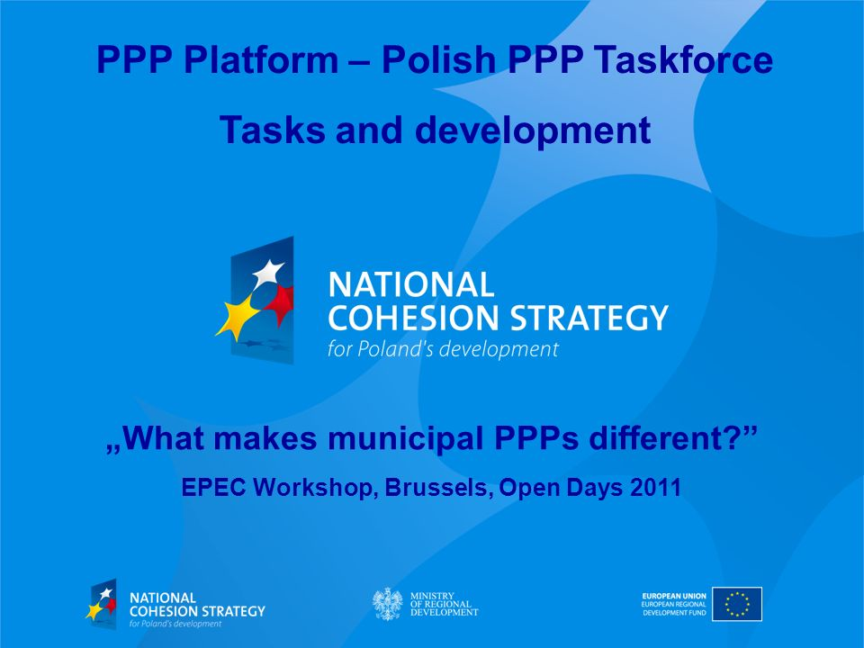 PPP Platform – Polish PPP Taskforce Tasks and development What makes municipal PPPs different.