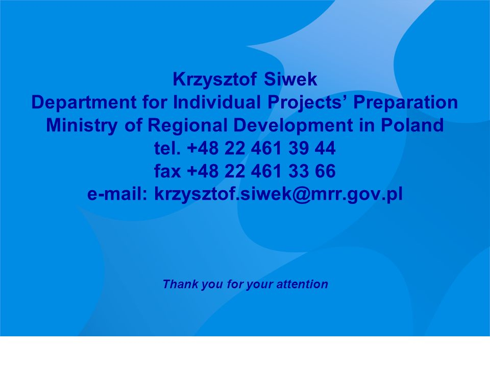 Krzysztof Siwek Department for Individual Projects Preparation Ministry of Regional Development in Poland tel.