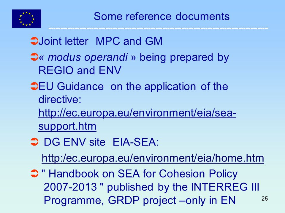 26 EU GUIDANCE English version « Implementation of Directive 2001/42/EC on the assessment of certain plans and programmes on the environment » European Commission, 2003 (http://ec.europa.eu/environment/eia/0309 23_sea_guidance_en.pdf)