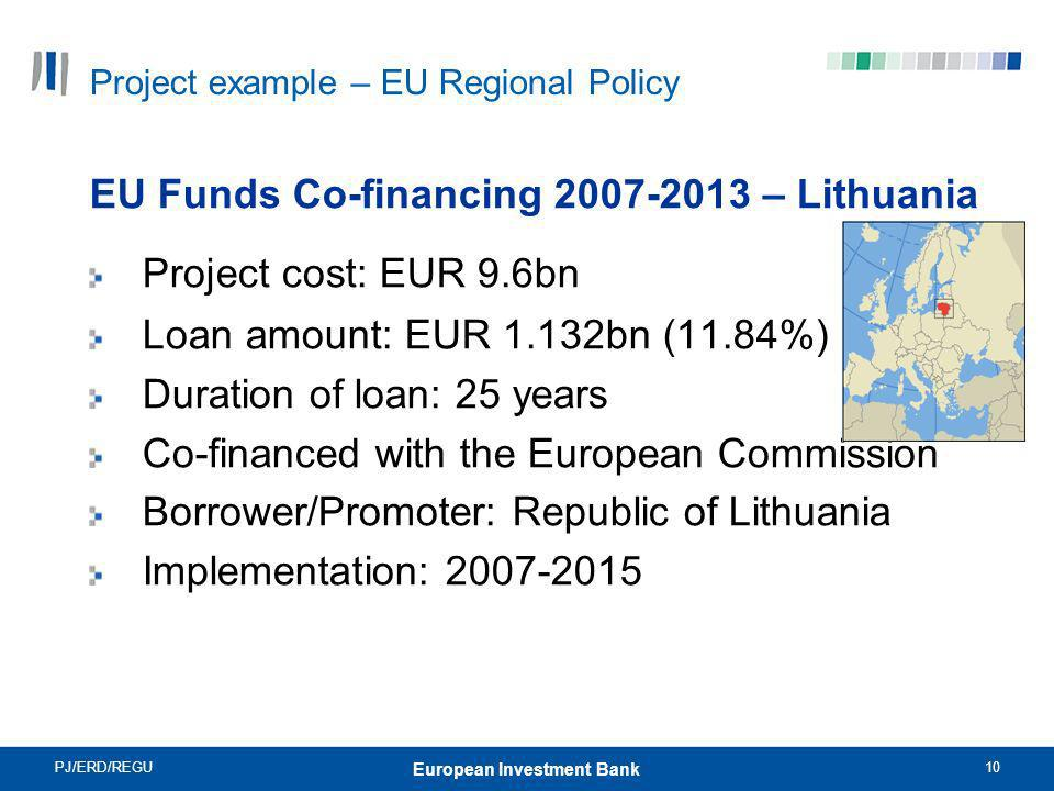 PJ/ERD/REGU10 European Investment Bank EU Funds Co-financing 2007-2013 – Lithuania Project cost: EUR 9.6bn Loan amount: EUR 1.132bn (11.84%) Duration