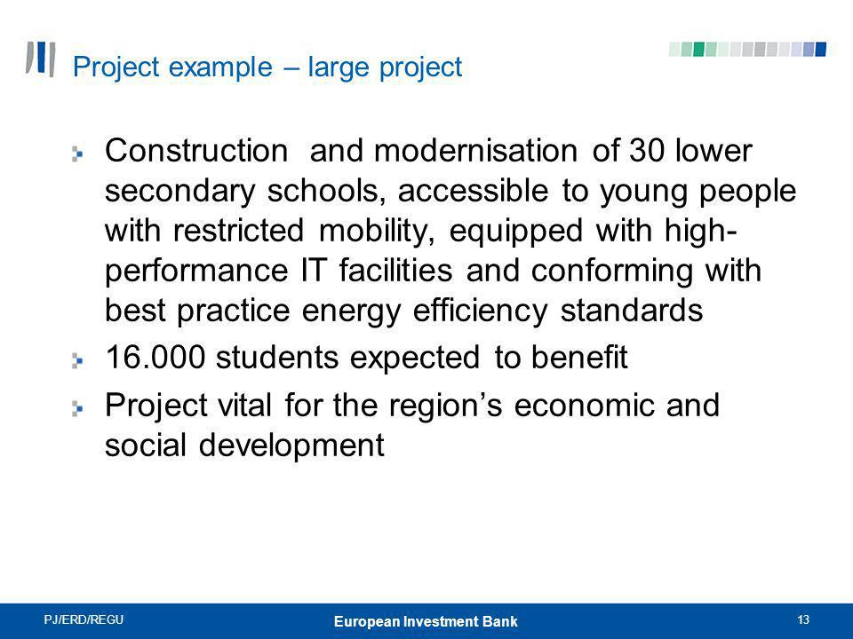 PJ/ERD/REGU13 European Investment Bank Project example – large project Construction and modernisation of 30 lower secondary schools, accessible to you