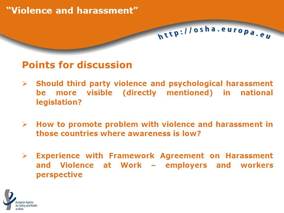 Points for discussion Should third party violence and psychological harassment be more visible (directly mentioned) in national legislation? How to pr