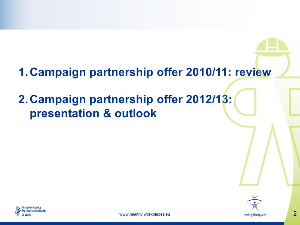 2 www.healthy-workplaces.eu 1.Campaign partnership offer 2010/11: review 2.Campaign partnership offer 2012/13: presentation & outlook