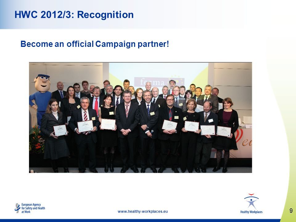 9 www.healthy-workplaces.eu HWC 2012/3: Recognition Become an official Campaign partner!