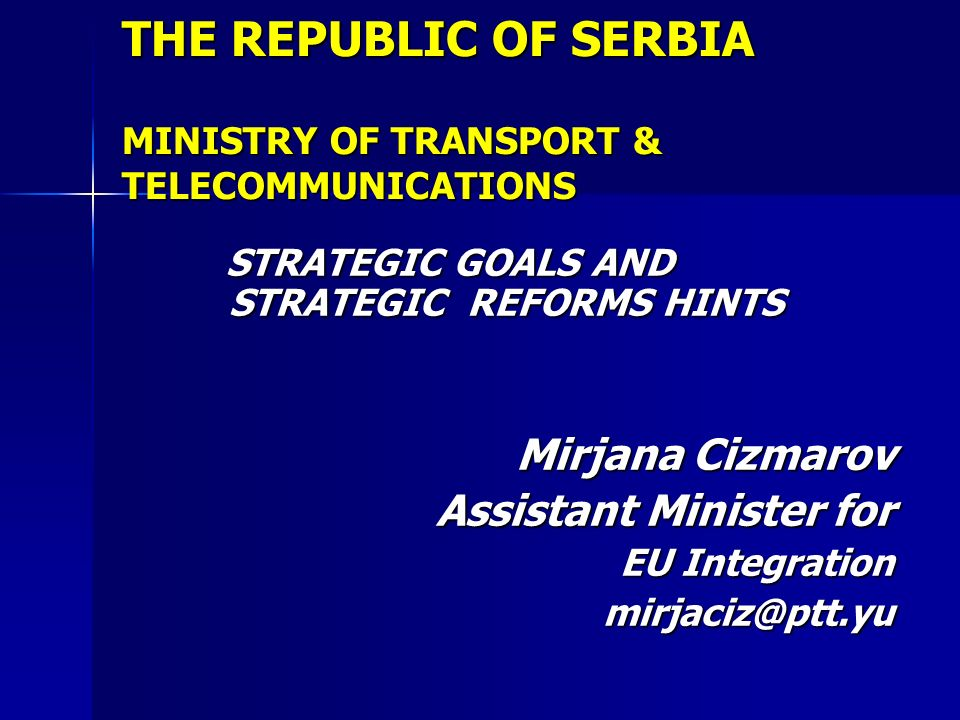 THE REPUBLIC OF SERBIA MINISTRY OF TRANSPORT & TELECOMMUNICATIONS STRATEGIC GOALS AND STRATEGIC REFORMS HINTS STRATEGIC GOALS AND STRATEGIC REFORMS HI