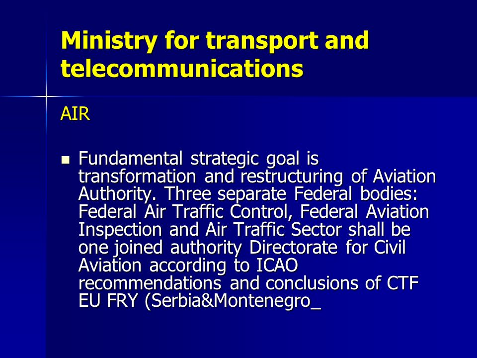 Ministry for transport and telecommunications AIR Fundamental strategic goal is transformation and restructuring of Aviation Authority. Three separate