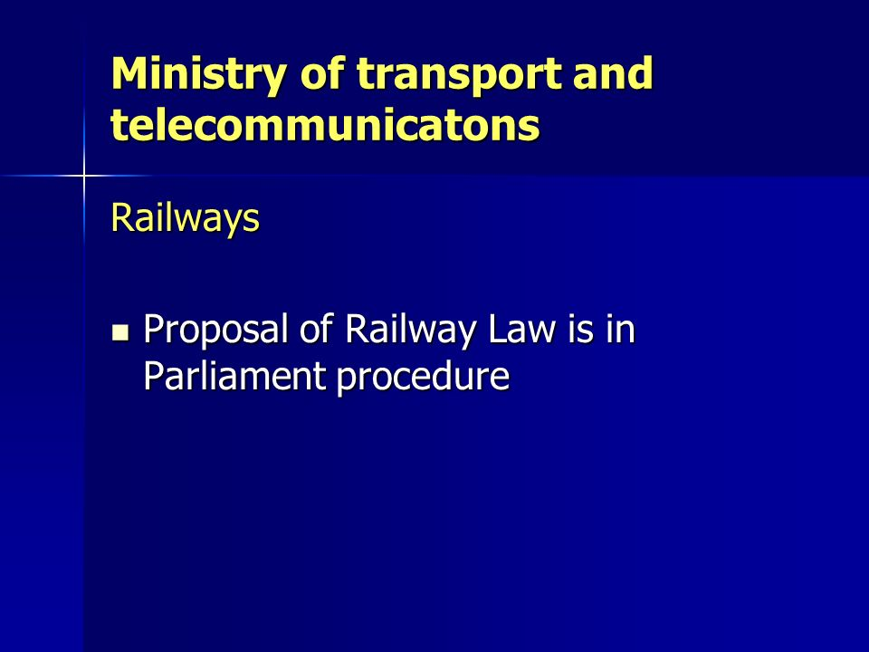 Ministry of transport and telecommunicatons Railways Proposal of Railway Law is in Parliament procedure Proposal of Railway Law is in Parliament proce