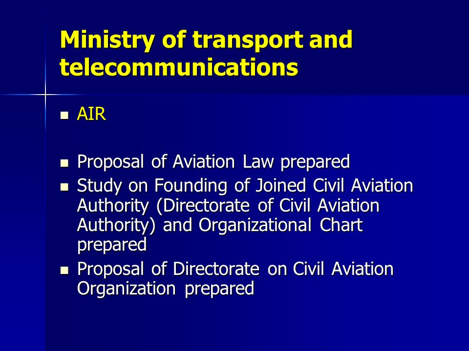 Ministry of transport and telecommunications AIR AIR Proposal of Aviation Law prepared Proposal of Aviation Law prepared Study on Founding of Joined C