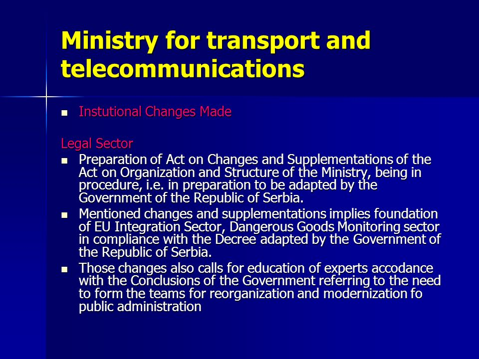 Ministry for transport and telecommunications Instutional Changes Made Instutional Changes Made Legal Sector Preparation of Act on Changes and Supplem