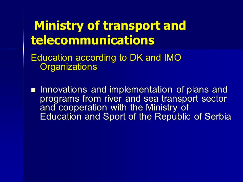 Ministry of transport and telecommunications Ministry of transport and telecommunications Education according to DK and IMO Organizations Innovations