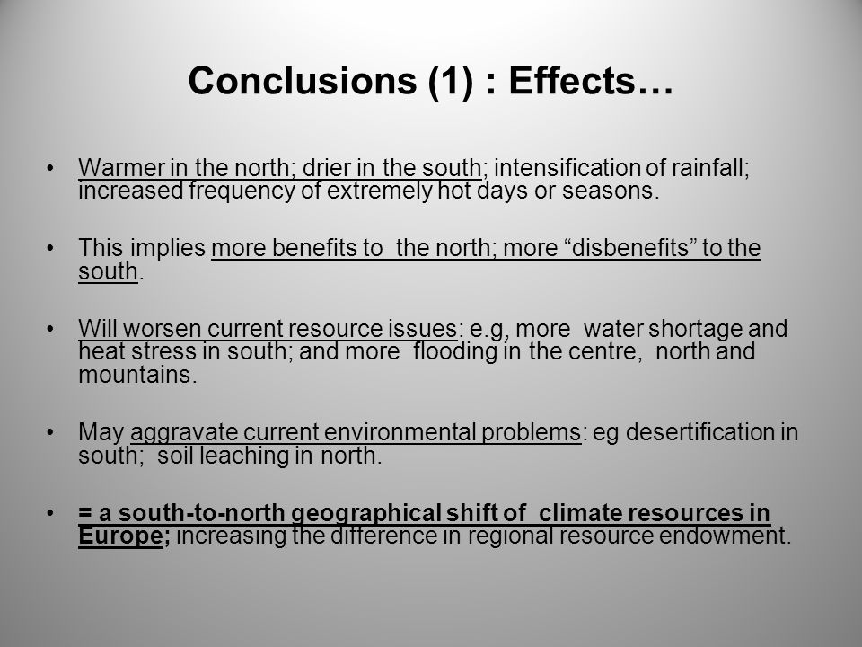 Conclusions (1) : Effects… Warmer in the north; drier in the south; intensification of rainfall; increased frequency of extremely hot days or seasons.