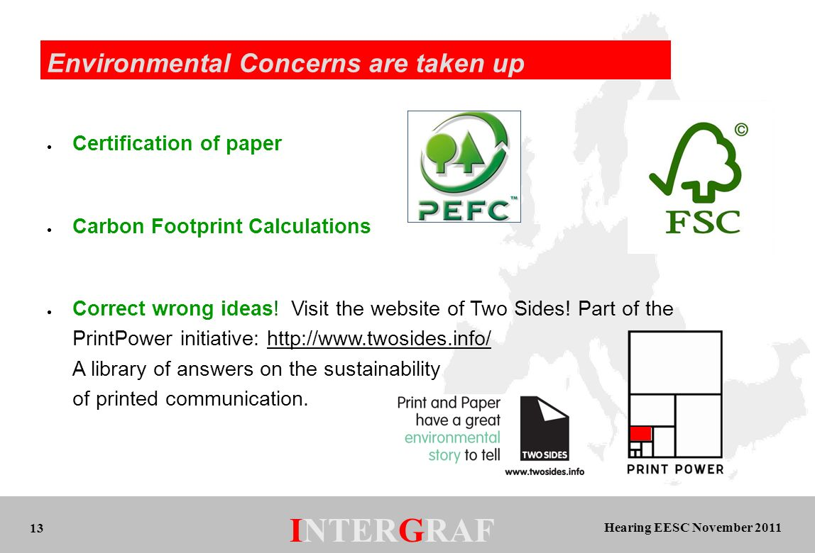 Hearing EESC November 2011 INTERGRAF 13 Environmental Concerns are taken up Certification of paper Carbon Footprint Calculations Correct wrong ideas.