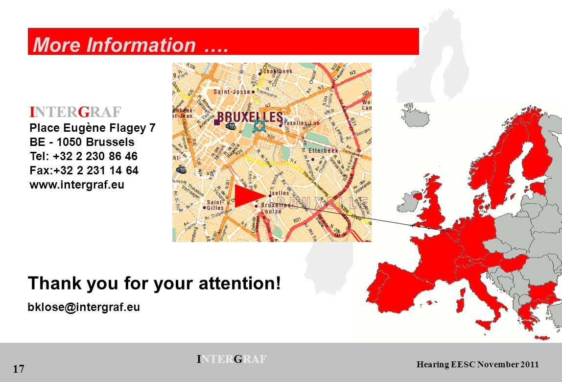 Hearing EESC November 2011 INTERGRAF 17 INTERGRAF Place Eugène Flagey 7 BE - 1050 Brussels Tel: +32 2 230 86 46 Fax:+32 2 231 14 64 www.intergraf.eu More Information ….