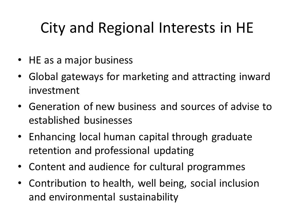 City and Regional Interests in HE HE as a major business Global gateways for marketing and attracting inward investment Generation of new business and