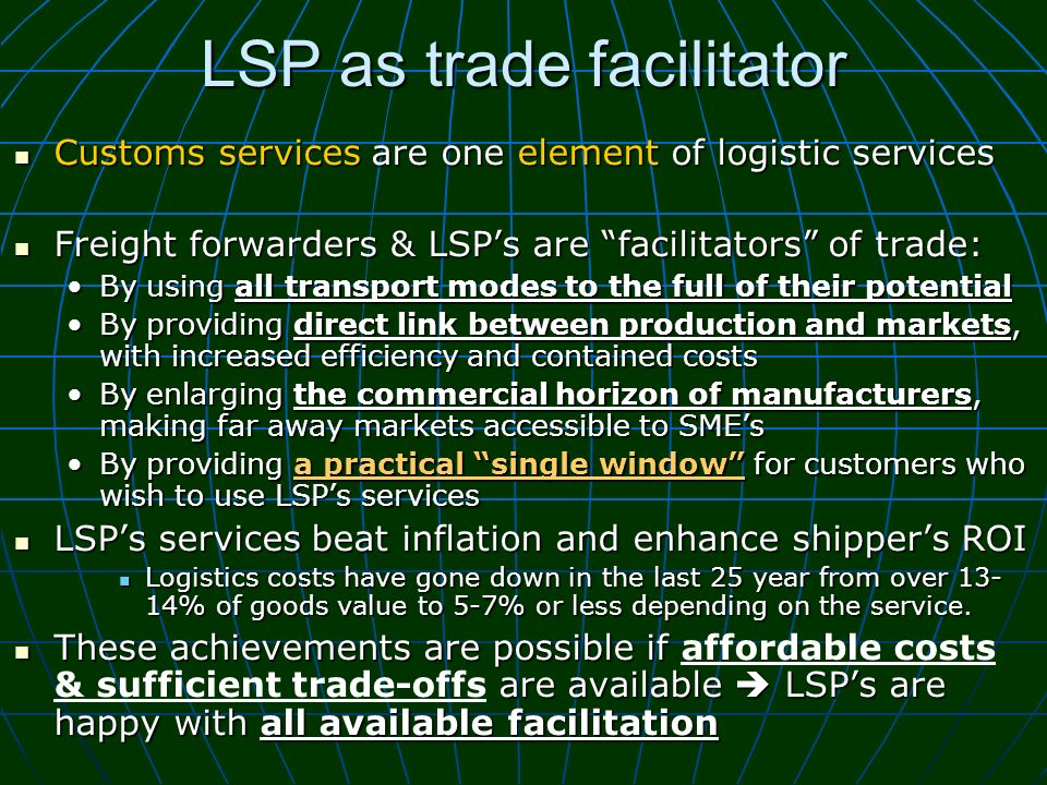 LSP as trade facilitator Customs services are one element of logistic services Customs services are one element of logistic services Freight forwarder
